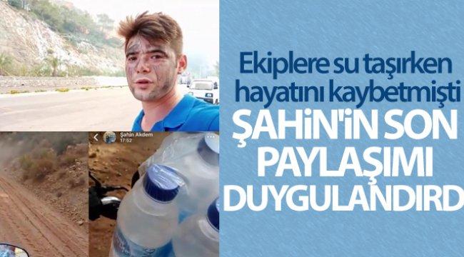 Ekiplere su taşırken hayatını kaybetmişti! Şahin'in son paylaşımı duygulandırdı